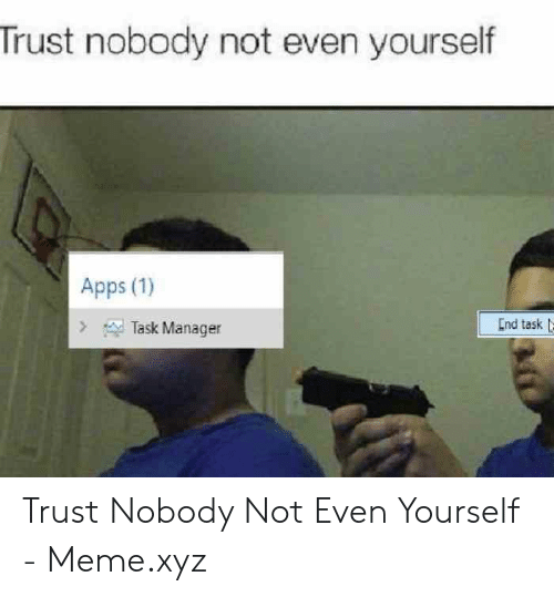 25 Best Memes About Trust Nobody Not Even Yourself Meme Trust Nobody Not Even Yourself Memes Disk cleanup the disk cleanup utility is cleaning up unnecessary files on your machine. trust nobody not even yourself memes