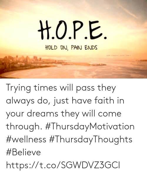 Wellness: Trying times will pass they always do, just have faith in your dreams they will come through.  #ThursdayMotivation #wellness  #ThursdayThoughts #Believe https://t.co/SGWDVZ3GCI