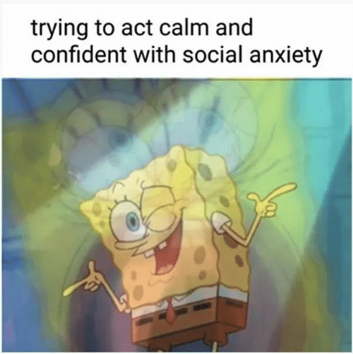 social anxiety: trying to act calm and  confident with social anxiety