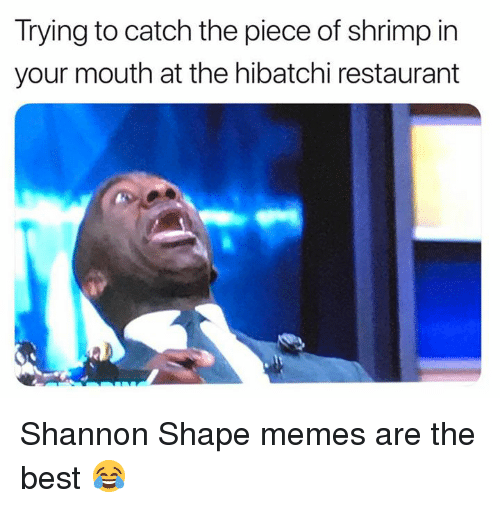Memes, Nfl, and Best: Trying to catch the piece of shrimp in  your mouth at the hibatchi restaurant Shannon Shape memes are the best 😂