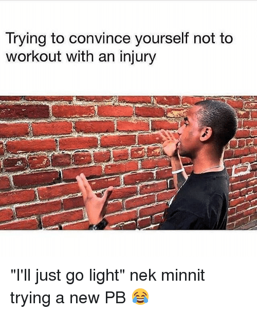 """Gym, Light, and New: Trying to convince yourself not to  workout with an injury """"I'll just go light"""" nek minnit trying a new PB 😂"""