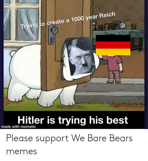 Bears Memes: Trying to create a 1000 year Reich  lo is trying his best  made with mematic Please support We Bare Bears memes