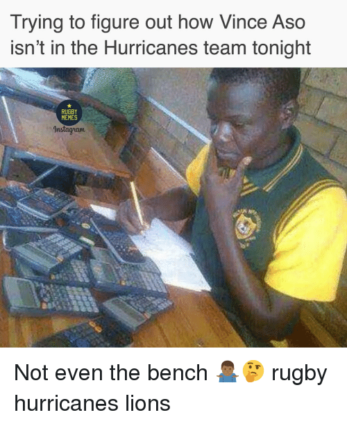 Nstagram: Trying to figure out how Vince Aso  isn't in the Hurricanes team tonight  RUGBY  MEMES  nstagram Not even the bench 🤷🏾‍♂️🤔 rugby hurricanes lions