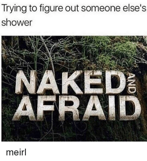 Shower, MeIRL, and Someone: Trying to figure out someone else's  shower  AKED meirl