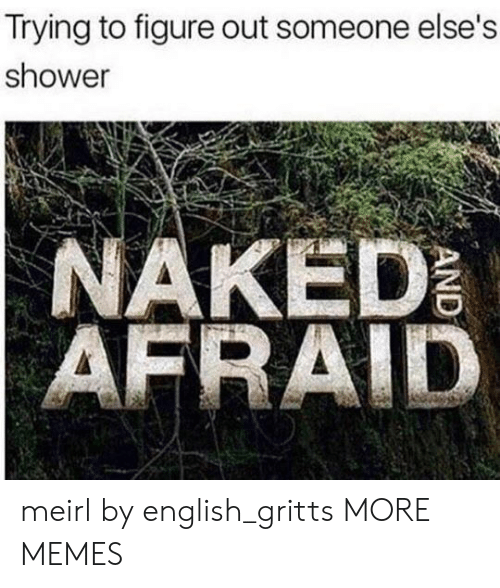 Dank, Memes, and Shower: Trying to figure out someone else's  shower  AKED meirl by english_gritts MORE MEMES
