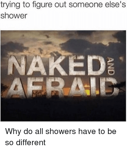 Shower, Naked, and Why: trying to figure out someone else's  shower  NAKED  AFR Why do all showers have to be so different