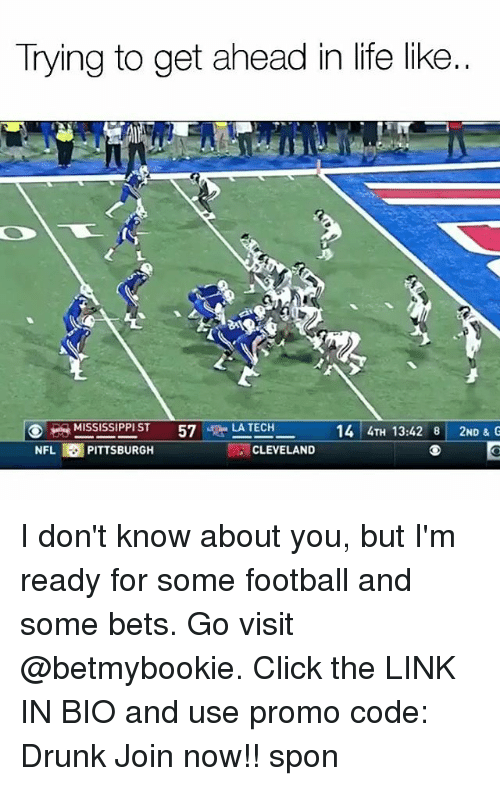 Teching: Trying to get ahead in life like..  MISSISSIPPI ST  57gla LA TECH  14 4TH 13:42 8 2ND & G  NFL PITTSBURGH  CLEVELAND I don't know about you, but I'm ready for some football and some bets. Go visit @betmybookie. Click the LINK IN BIO and use promo code: Drunk Join now!! spon