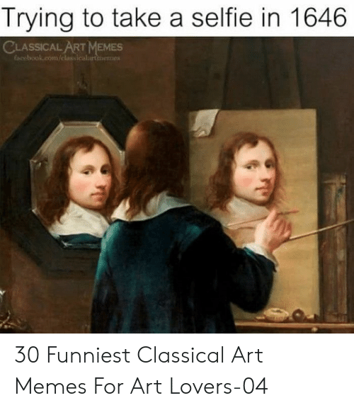 selfie: Trying to take a selfie in 1646  CLASSICAL ART MEMES  facebook.com/classicalurtinemes 30 Funniest Classical Art Memes For Art Lovers-04