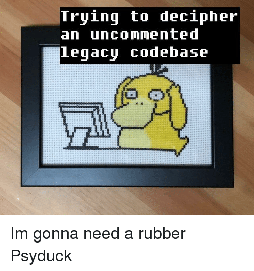 Psyduck: Tryinq to decipher  an uncommented  eqacu COdebase Im gonna need a rubber Psyduck