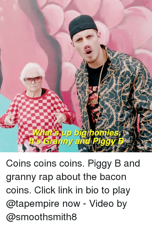 Click, Memes, and Rap: tsup big homies  any and PiggyB Coins coins coins. Piggy B and granny rap about the bacon coins. Click link in bio to play @tapempire now - Video by @smoothsmith8
