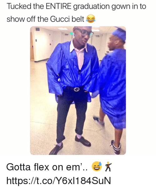 Gucci Belt: Tucked the ENTIRE graduation gown in to  show off the Gucci belt Gotta flex on em'.. 😅🕺 https://t.co/Y6xl184SuN