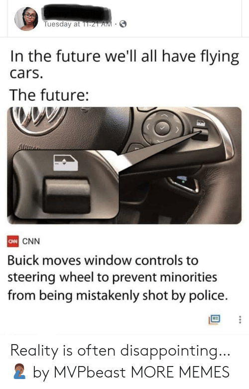 Steering: Tuesday at 1T:21 AM  In the future we'll all have flying  cars.  The future:  ARRA  CN CNN  Buick moves window controls to  steering wheel to prevent minorities  from being mistakenly shot by police. Reality is often disappointing… 🤦🏾‍♂️ by MVPbeast MORE MEMES