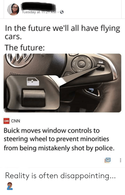 Steering: Tuesday at 1T:21 AM  In the future we'll all have flying  cars.  The future:  ARRA  CN CNN  Buick moves window controls to  steering wheel to prevent minorities  from being mistakenly shot by police. Reality is often disappointing… 🤦🏾‍♂️