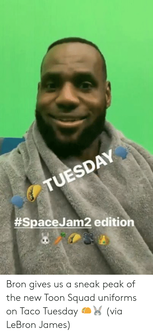 LeBron James: TUESDAY  #SpaceJam2 edition Bron gives us a sneak peak of the new Toon Squad uniforms on Taco Tuesday 🌮🐰  (via LeBron James)
