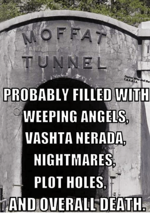 vashta nerada: TUNNEL  Ros dthe  PROBABLY FILLED WITH  WEEPING ANGELS  VASHTA NERADA  NIGHTMARES  PLOT HOLES  AND OVERALL DEATH