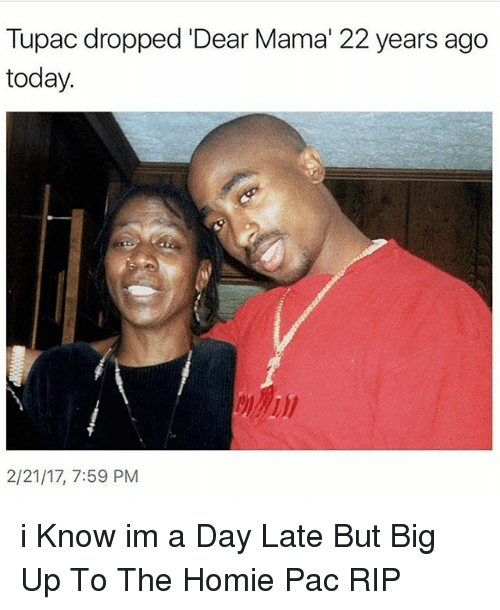 """Big Up: Tupac dropped Dear Mama"""" 22 years ago  today.  2/21/17, 7:59 PM i Know im a Day Late But Big Up To The Homie Pac RIP"""