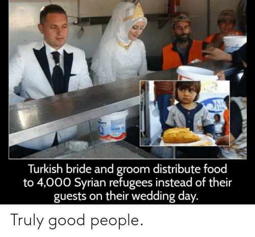 Syrian Refugees: Turkish bride and groom distribute food  to 4,000 Syrian refugees instead of their  guests on their wedding day. Truly good people.