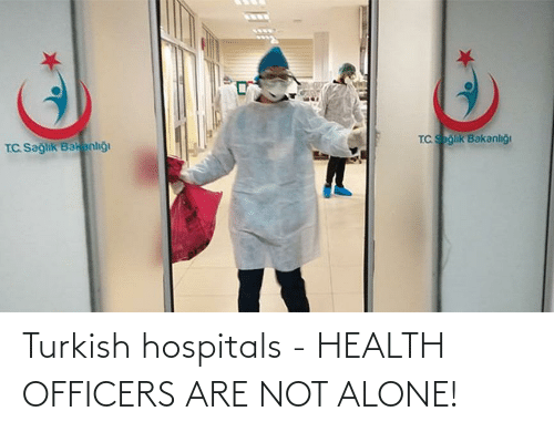 Not Alone: Turkish hospitals - HEALTH OFFICERS ARE NOT ALONE!