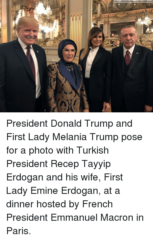 Donald Trump, Melania Trump, and Memes: Turkish Presidency/Handout/Anadolu Agency/Getty Images) President Donald Trump and First Lady Melania Trump pose for a photo with Turkish President Recep Tayyip Erdogan and his wife, First Lady Emine Erdogan, at a dinner hosted by French President Emmanuel Macron in Paris.