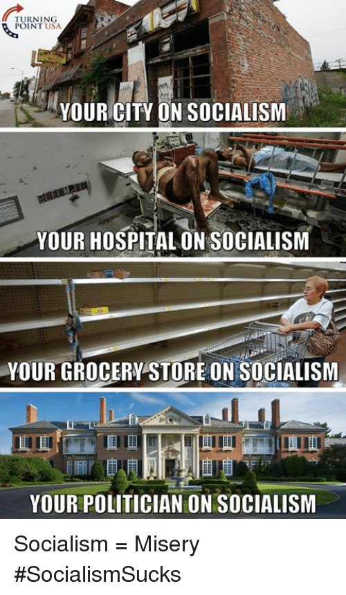 Memes, Hospital, and Socialism: TURNING  POINT USA  YOUR CITY ON SOCIALISM  YOUR HOSPITAL ON SOCIALISM  YOUR GROCERY STORE ON SOCIALISM  YOUR POLITICIAN ON SOCIALISM Socialism = Misery #SocialismSucks