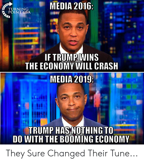 Memes, Trump, and 🤖: TURNINGMEDIA 2016  POINT USA  IF TRUMPWINS  THE ECONOMY WILL CRASH  MEDIA 2019  匐  TRUMP HAS NOTHING TO  DO WITH THE BOOMING ECONOMY They Sure Changed Their Tune...