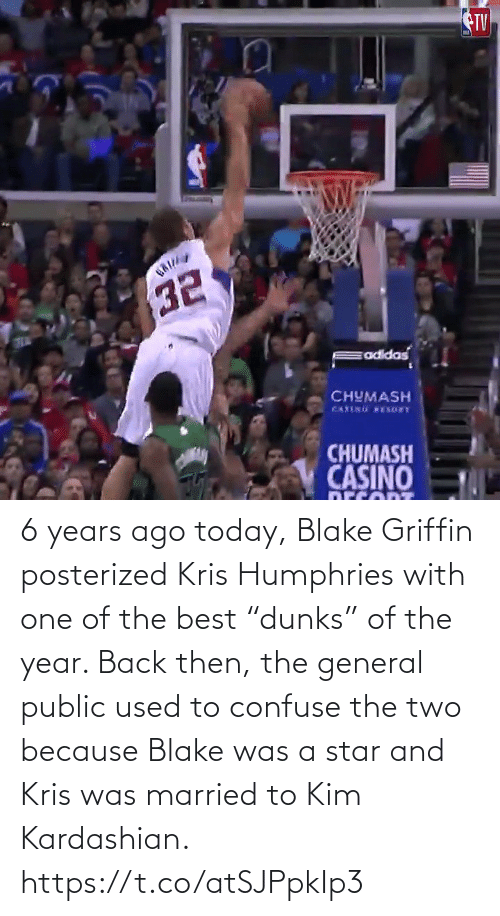"one of the best: TV  CHUMASH  CHUMASH  CASINO 6 years ago today, Blake Griffin posterized Kris Humphries with one of the best ""dunks"" of the year.   Back then, the general public used to confuse the two because Blake was a star and Kris was married to Kim Kardashian.   https://t.co/atSJPpkIp3"