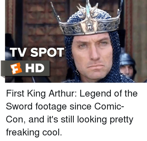 Arthur, Memes, and Comic Con: TV SPOT  F HD First King Arthur: Legend of the Sword footage since Comic-Con, and it's still looking pretty freaking cool.
