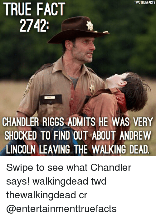 The Walking Dead: TWDTRUEFACTS  TRUE FACT  2742:  CHANDLER RIGGS ADMITS HE WAS VERY  SHOCKED TO FIND OUT ABOUT ANDREW  LINCOLN LEAVING THE WALKING DEAD Swipe to see what Chandler says! walkingdead twd thewalkingdead cr @entertainmenttruefacts