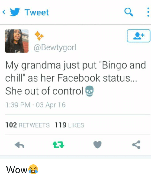 "Bingo And Chill: Tweet  a Bewtygorl  My grandma just put ""Bingo and  chill"" as her Facebook status.  She out of controI  1:39 PM 03 Apr 16  102  RETWEETS 119  LIKES Wow😂"