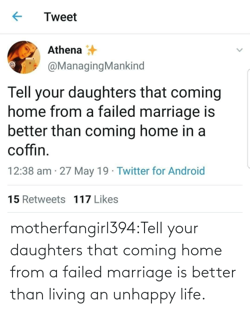 Twitter For Android: Tweet  Athena  @ManagingMankind  Tell your daughters that coming  home from a failed marriage is  better than coming home in a  coffin  12:38 am 27 May 19 Twitter for Android  15 Retweets 117 Likes motherfangirl394:Tell your daughters that coming home from a failed marriage is better than living an unhappy life.