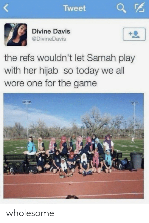 davis: Tweet  Divine Davis  @DivineDavis  the refs wouldn't let Samah play  with her hijab so today we all  wore one for the game wholesome
