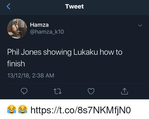 Lukaku: Tweet  Hamza  @hamza_k10  Phil Jones showing Lukaku how to  finish  13/12/18, 2:38 AM 😂😂 https://t.co/8s7NKMfjN0