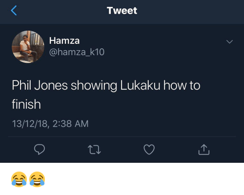 Lukaku: Tweet  Hamza  @hamza_k10  Phil Jones showing Lukaku how to  finish  13/12/18, 2:38 AM 😂😂