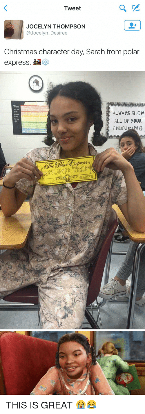 Polar Express: Tweet  JOCELYN THOMPSON  Jocelyn Desiree  Christmas character day, Sarah from polar  express.   When  ROUND TRIP  ALWAYS SHOW  ALL OF YOUR  THIN THIS IS GREAT 😭😂