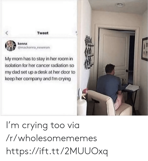 Crying, Dad, and Newman: Tweet  kenna  Gmackenna newman  My mom has to stay in her room in  isolation for her cancer radiation so  my dad set upa desk at her door to  keep her company and I'm crying I'm crying too via /r/wholesomememes https://ift.tt/2MUUOxq