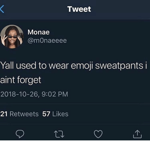Emoji, Tweet, and Used: Tweet  Monae  @mOnaeeee  Yall used to wear emoji sweatpants i  aint forget  2018-10-26, 9:02 PM  21 Retweets 57 Likes