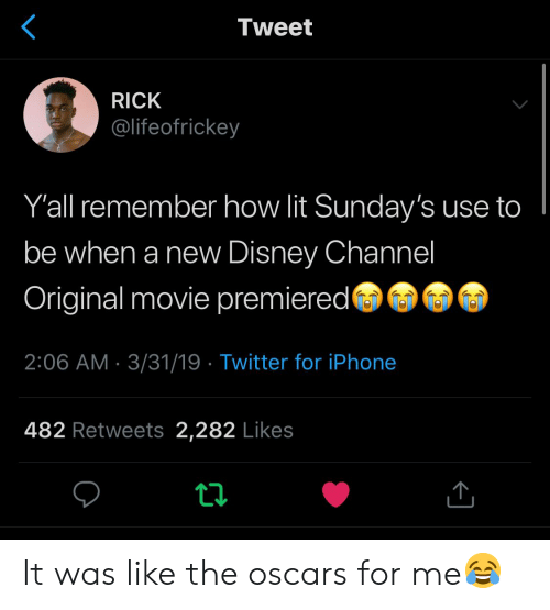 the oscars: Tweet  RICK  @lifeofrickey  Y'all remember how lit Sunday's use to  be when a new Disney Channel  Original movie premiered  2:06 AM 3/31/19 Twitter for iPhone  482 Retweets 2,282 Likes It was like the oscars for me😂