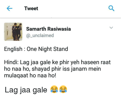 Memes, 🤖, and Iss: Tweet  Samarth Rasiwasia  unclaimed  English One Night Stand  Hindi: Lag jaa gale ke phir yeh haseen raat  ho naa ho, shayad phir iss janam mein  mulaqaat ho naa ho! Lag jaa gale 😂😂