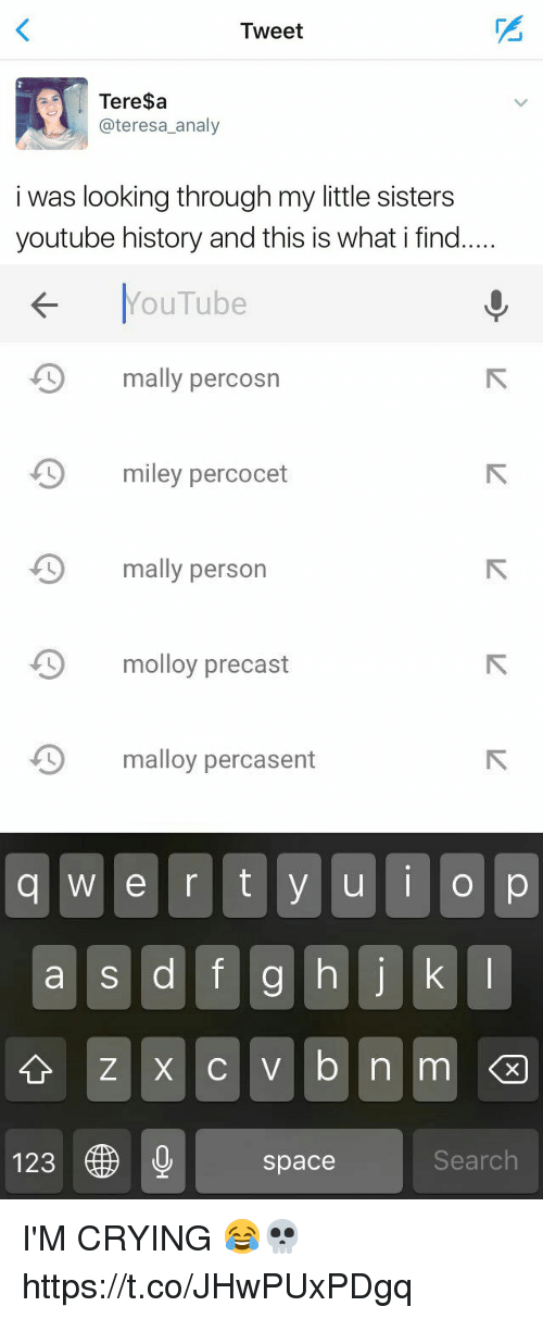 percocet: Tweet  Teresa  @teresa analy  i was looking through my little sisters  youtube history and this is what i find   YouTube  mally perc  miley percocet  mally person  D molloy precast  D malloy percasent  q w e r t y u I  o p  a s d f g h j k l  123  space  Search I'M CRYING 😂💀 https://t.co/JHwPUxPDgq