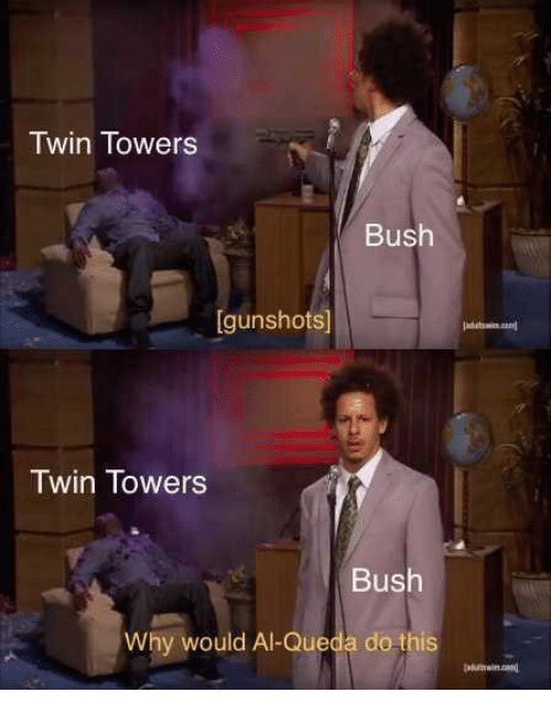 Bush, Twin Towers, and Why: Twin Towers  Bush  [gunshots  Twin Towers  Bush  Why would Al-Queda do this  uttwin.cond