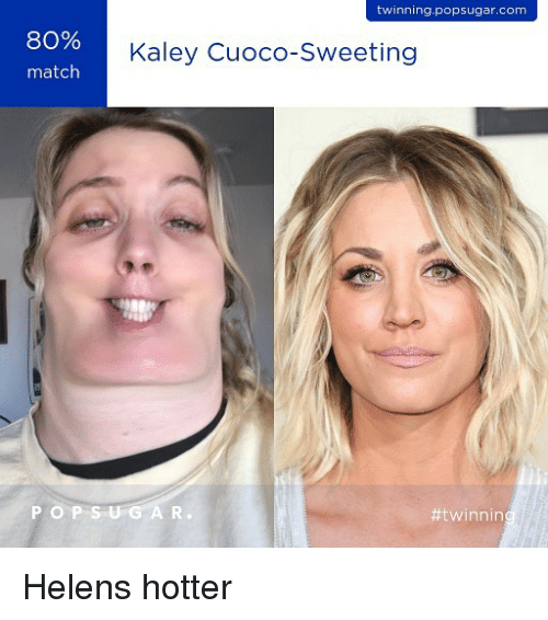 Memes, Match, and 🤖: twinning.popsugar.com  80%  Kaley Cuoco-Sweeting  match  P O P S  Helens hotter