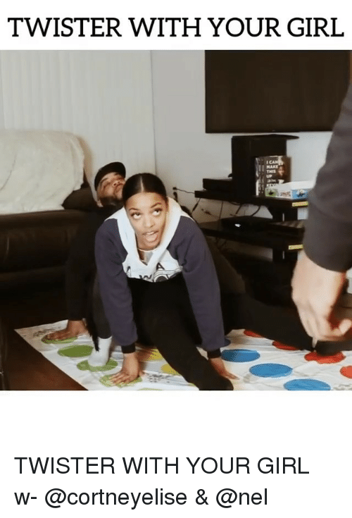 Thes: TWISTER WITH YOUR GIRL  THES TWISTER WITH YOUR GIRL w- @cortneyelise & @nel