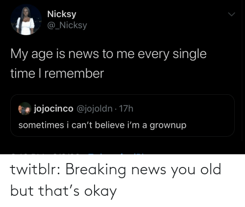 Thats: twitblr: Breaking news you old but that's okay