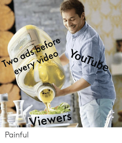 youtube.com, Video, and Ads: Two ads before  every video  YouTube  Viewers Painful