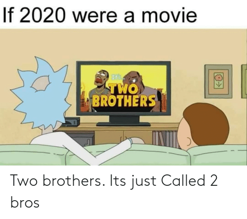 brothers: Two brothers. Its just Called 2 bros