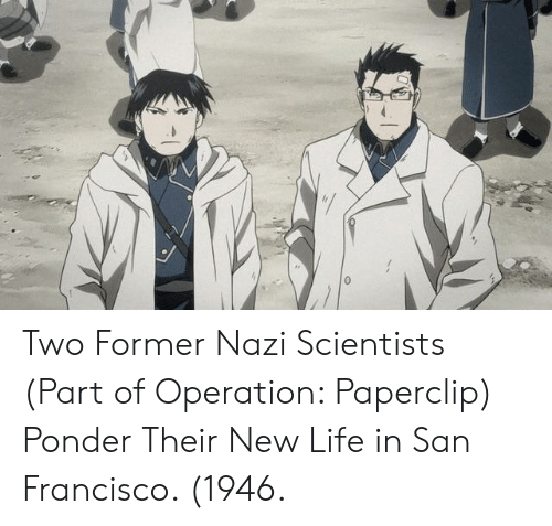 Life, San Francisco, and Nazi: Two Former Nazi Scientists (Part of Operation: Paperclip) Ponder Their New Life in San Francisco. (1946.