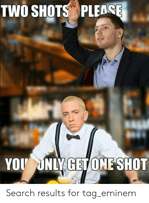 Eminem Moms Spaghetti: TWO SHOTS PLEDCE  YOU UNLY GETONE SHOT Search results for tag_eminem