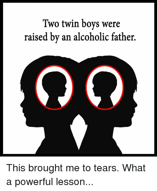 Broughts: Two twin boys were  raised by an alcoholic father. This brought me to tears. What a powerful lesson...