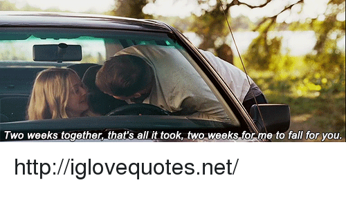 Fall, Http, and Net: Two weeks together, that's all it took, two weeks for me to fall for you http://iglovequotes.net/