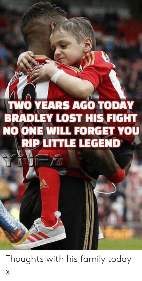 Bradley: TWO YEARS AGO TODAY  BRADLEY LOST HIS FIGHT  NO ONE WILL FORGET YOU  RIP LITTLE LEGEND  das  pezn Thoughts with his family today x